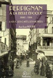 Perpignan A La Belle Epoque. 1880-1914 ; La Rue. Les Cafes. Les Metiers - Intérieur - Format classique