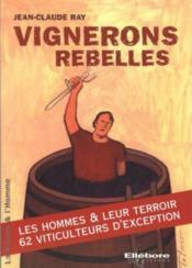 Vignerons rebelles ; les hommes et leurs terroirs - Couverture - Format classique
