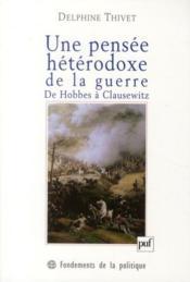 Une pensée hétérodoxe de la guerre ; de Hobbes à Clausewitz - Couverture - Format classique