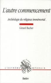 L'autre commencement ; archéologie du religieux immémorial - Couverture - Format classique