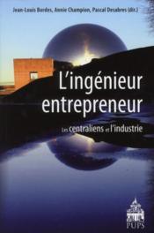 Ingenieur entrepreneur ; les centraliens et l'industrie - Couverture - Format classique