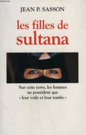 Les Filles De Sultana. Sur Cette Terre, Les Femmes Ne Possedent Que Leur Voile Et Leur Tombe. - Couverture - Format classique
