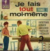 De L'Entretien Aux Ameliorations De La Maison.. Je Fais Tout Moi-Meme! - Couverture - Format classique