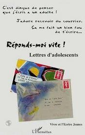 Reponds-Moi Vite ; Lettres D'Adolescents - Intérieur - Format classique