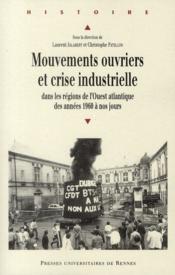 Mouvements ouvriers et crise industrielle ; dans les régions de l'Ouest atlantique des années 1960 à nos jours - Couverture - Format classique