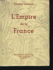 L'EMPIRE DE LA FRANCE, sa grandeur, sa beauté, sa gloire, ses forces. - Couverture - Format classique