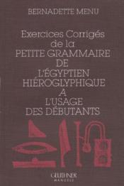 Exercices corriges de la petite grammaire de l'egyptien hieroglyphique a l'usage des debutants - Couverture - Format classique