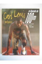 Carl Lewis présente la legende du 100 mètres ; un siècle pour une seconde - Couverture - Format classique