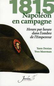 1815 ; Napoléon en campagne ; heure par heure dans l'ombre de l'empereur - Intérieur - Format classique