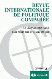 REVUE INTERNATIONALE DE POLITIQUE COMPAREE N.2008/1 ; la démocratie face aux relations civils-militaires - Couverture - Format classique