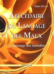 Abécédaire du langage des maux ; le message des maladies - Couverture - Format classique
