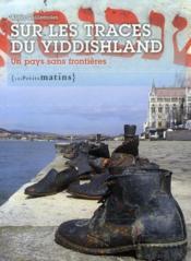 Sur les traces du Yiddishland ; un pays sans frontières - Couverture - Format classique
