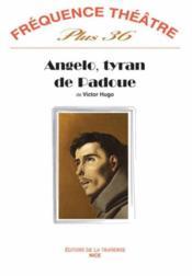 Revue Frequence Theatre Plus N.36 ; Angelo, Tyran De Padoue - Couverture - Format classique