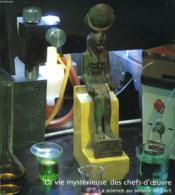 La Vie Mysterieuse Des Chefs-D'Oeuvre. La Scince Au Service De L'Art. - Couverture - Format classique