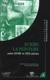 Ecrire La Peinture Entre Le 18e Et 19e Siecles. Colloque Tenu A Clerm Ont-Ferrand, 24-26 Oct. 2001 - Intérieur - Format classique