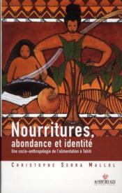Nourritures, abondance et identité ; une socio-anthropologie de l'alimnentation à Tahiti - Couverture - Format classique