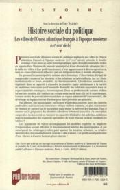 Histoire sociale du politique ; les villes de l'Ouest atlantique français à l'époque moderne (XVIe-XVIIIe siècle) - 4ème de couverture - Format classique
