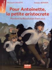 Pour Antoinette, la petite aristocrate ; pendant la Révolution française - Couverture - Format classique