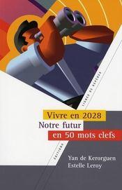 Comment vivrons nous en 2028 ? ; l'innovation en 50 mots clefs - Intérieur - Format classique