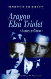 Recherches Croisees Aragon / Elsa Triolet, N 11. Aragon Politique - Couverture - Format classique