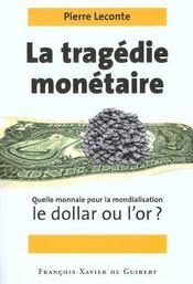 La tragedie monetaire. quelle monnaie pour la mondialisation, le dollar ou l'or ? - Intérieur - Format classique