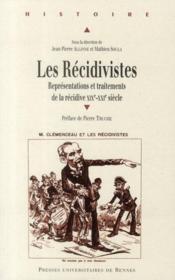 Les récidivistes ; représentations et traitements de la récidive XIXe-XXe siècle - Couverture - Format classique