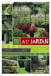 Pratique et facile au jardin ; réaliser un escalier, un muret, une allée, une clôture - Couverture - Format classique