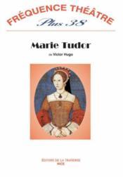 Revue Frequence Theatre Plus N.38 ; Marie Tudor - Couverture - Format classique