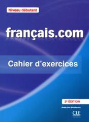 Français.com ; niveau débutant ; cahier d'exercices (2e édition) - Couverture - Format classique