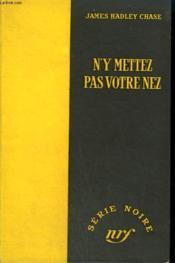 N'Y Mettez Pas Votre Nez. ( No Business Of Mine). Collection : Serie Noire Sans Jaquette N° 194 - Couverture - Format classique
