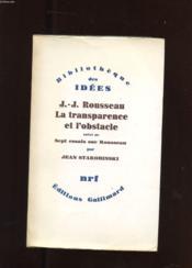 Jean-Jacques Rousseau. La Transparence Et L'Obstacle. Suivi De Sept Essais Sur Rousseau - Couverture - Format classique