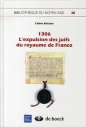 1306 ; l'expulsion des juifs du royaume de France - Couverture - Format classique