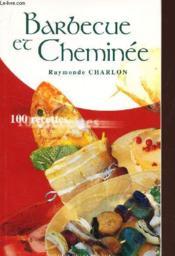 Barbecue et cheminée ; 100 recettes - Couverture - Format classique