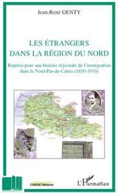 Les étrangers dans la région du Nord ; repères pour une histoire régionale de l'immigration dans le Nord-Pas-de-Calais (1850-1970) - Couverture - Format classique