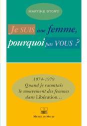 Je suis une femme, pourquoi pas vous ? 1974-1979 quand je racontais le mouvement des femmes dans Libération... - Couverture - Format classique