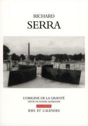 Richard Serra ; l'origine de la gravité - Couverture - Format classique