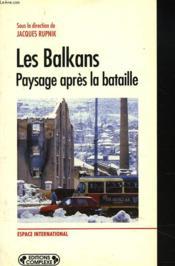 Les Balkans ; paysage après la bataille - Couverture - Format classique
