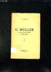 G MULLER. SA VIE ET SON OEUVRE 1805 - 1898. 2em EDITION. - Couverture - Format classique