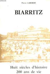 Biarritz - Huit Siecles D'Histoire 200 Ans De Vie Balneaire - Couverture - Format classique