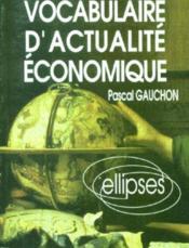 Vocabulaire D'Actualite Economique - Couverture - Format classique