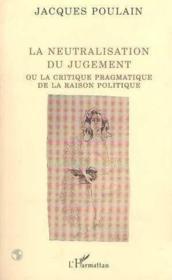 Neutralisation du jugement ou la critique de la raison politique - Couverture - Format classique