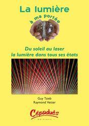 La lumiere a ma portee ; du soleil au laser, la lumiere dans tous ses etats - Intérieur - Format classique