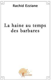 La haine au temps des barbares - Couverture - Format classique