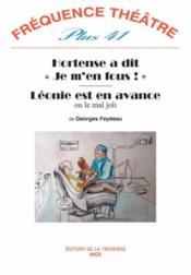 Revue Frequence Theatre Plus N.41 ; Hortense A Dit « Je M'En Fous ! » ; Léonie Est En Avance Ou Le Mal Joli - Couverture - Format classique