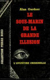 Le Sous Marin De La Grande Illusion. Collection L'Aventure Criminelle N° 162 - Couverture - Format classique