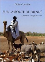 Sur la route de Djenné ; carnet de voyage au Mali - Couverture - Format classique