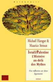 Israël/Palestine, l'histoire au-delà des mythes ; une réflexion sur deux légitimités - Couverture - Format classique