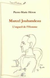 Marcel Jouhandeau ; l'orgueil de l'homme - Couverture - Format classique