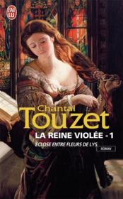 La reine violée t.1 ; éclose entre fleurs de lys - Couverture - Format classique