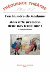 Revue Frequence Theatre Plus N.42 ; Feu La Mère De Madame ; Mais N'Te Promène Donc Pas Toute Nue ! - Couverture - Format classique